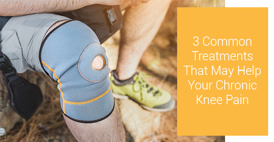 Common Treatments That May Help Your Chronic Knee Pain